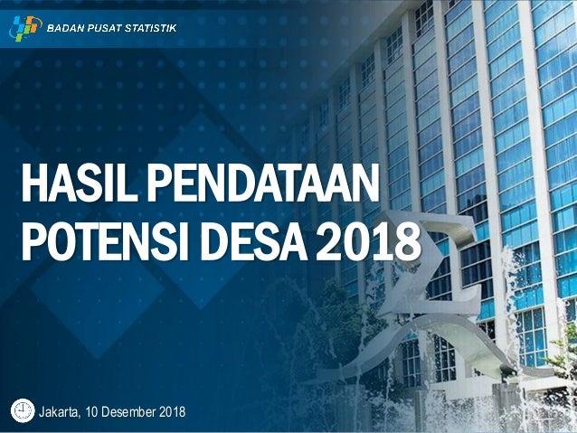 Jakarta, 10 Desember 2018 HASIL PENDATAAN POTENSI DESA 2018