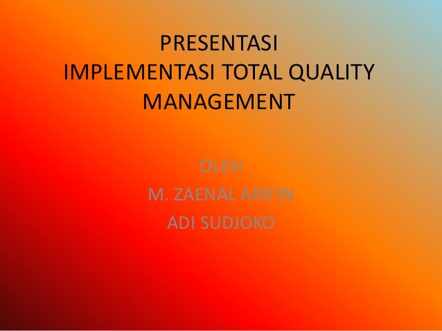 PRESENTASI IMPLEMENTASI TOTAL QUALITY MANAGEMENT OLEH M. ZAENAL ARIFIN ADI SUDJOKO