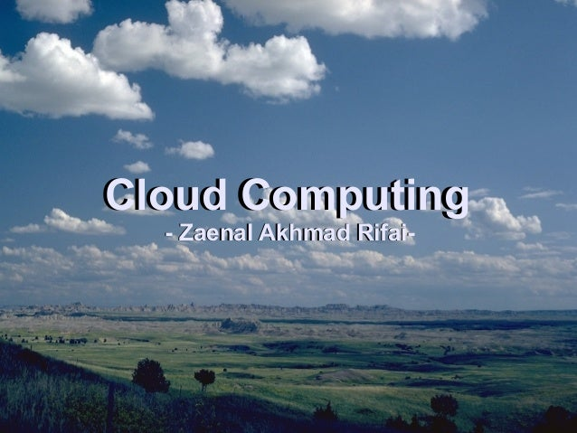 Cloud ComputingCloud Computing - Zaenal Akhmad Rifai-- Zaenal Akhmad Rifai-