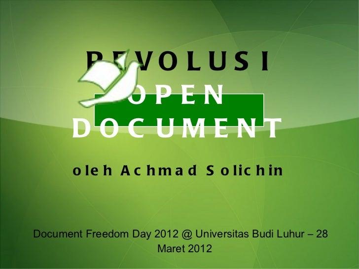 R E VO L U S I           OPEN       DOC UMENT       o le h A c h m a d S o lic h inDocument Freedom Day 2012 @ Universitas...