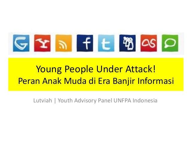 Young People Under Attack! Peran Anak Muda di Era Banjir Informasi Lutviah | Youth Advisory Panel UNFPA Indonesia