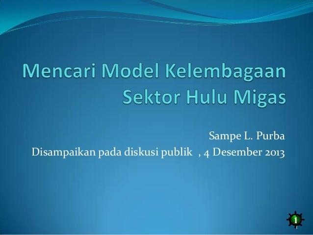 Sampe L. Purba Disampaikan pada diskusi publik , 4 Desember 2013  1 1