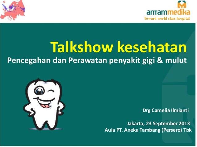 Toward world class hospital  Talkshow kesehatan Pencegahan dan Perawatan penyakit gigi & mulut  Drg Camelia Ilmianti Jakar...