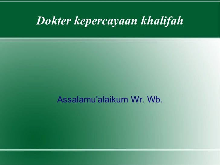 Dokter kepercayaan khalifah Assalamu'alaikum Wr. Wb.