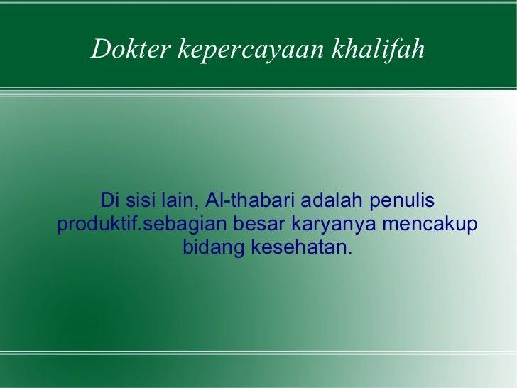 Dokter kepercayaan khalifah Di sisi lain, Al-thabari adalah penulis produktif.sebagian besar karyanya mencakup bidang kese...