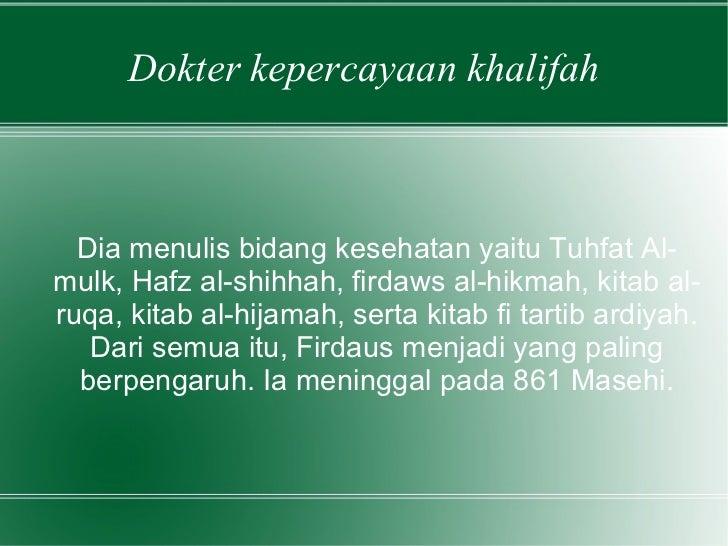 Dokter kepercayaan khalifah Dia menulis bidang kesehatan yaitu Tuhfat Al-mulk, Hafz al-shihhah, firdaws al-hikmah, kitab a...
