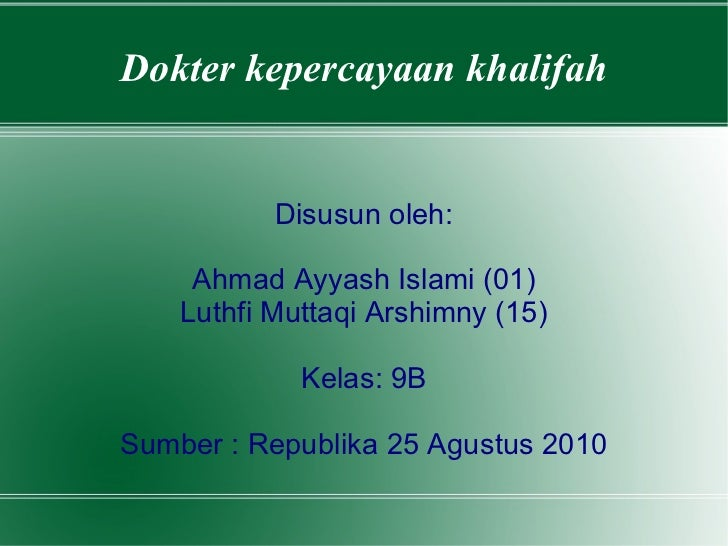 Disusun oleh: Ahmad Ayyash Islami (01) Luthfi Muttaqi Arshimny (15) Kelas: 9B Sumber : Republika 25 Agustus 2010 Dokter ke...