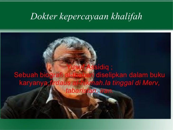 Dokter kepercayaan khalifah Yusuf Assidiq ; Sebuah biografi al-thabari diselipkan dalam buku karyanya, firdaus al-hikmah.I...
