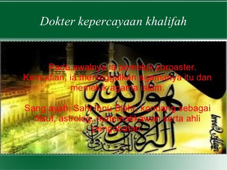 Dokter kepercayaan khalifah Pada awalnya ia pemeluk zoroaster. Kemudian, ia meninggalkan agamanya itu dan memeluk agama is...