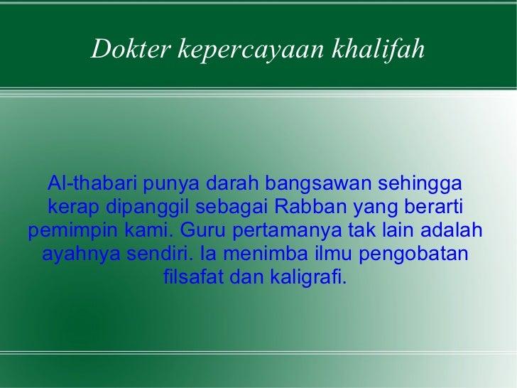 Dokter kepercayaan khalifah Al-thabari punya darah bangsawan sehingga kerap dipanggil sebagai Rabban yang berarti pemimpin...