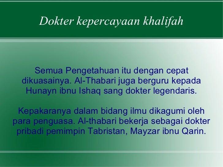 Dokter kepercayaan khalifah Semua Pengetahuan itu dengan cepat dikuasainya. Al-Thabari juga berguru kepada Hunayn ibnu Ish...
