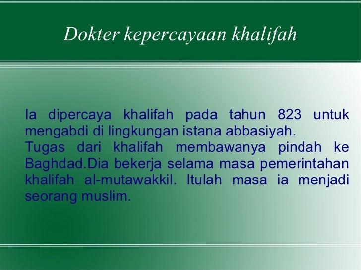 Dokter kepercayaan khalifah Ia dipercaya khalifah pada tahun 823 untuk mengabdi di lingkungan istana abbasiyah. Tugas dari...