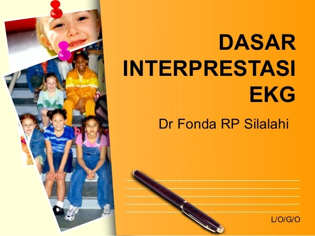 L/O/G/O DASAR INTERPRESTASI EKG Dr Fonda RP Silalahi