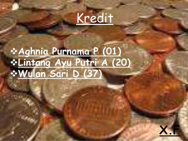 KreditAghnia Purnama P (01)Lintang Ayu Putri A (20)Wulan Sari D (37)                            X.F