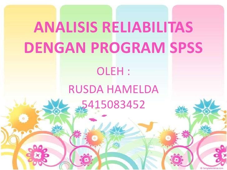 ANALISIS RELIABILITAS DENGAN PROGRAM SPSS<br />OLEH :<br />RUSDA HAMELDA 5415083452<br />