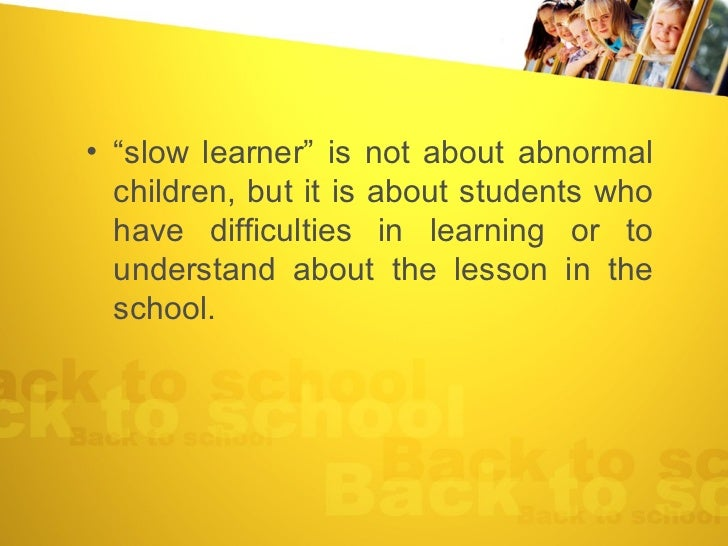 thesis slow learners Title: a study of problems involved in teaching the slow learner to read 334 views 38 downloads download pdf name(s):, goit, margaret lindsay, author moon, robert c, professor directing thesis florida state university, degree granting institution type of resource: text genre: text issuance: monographic date issued.