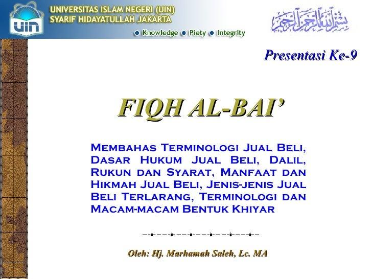 FIQH AL-BAI' Membahas Terminologi Jual Beli, Dasar Hukum Jual Beli, Dalil, Rukun dan Syarat, Manfaat dan Hikmah Jual Beli,...