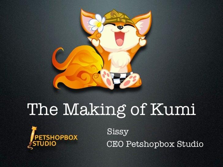 The Making of Kumi        Sissy        CEO Petshopbox Studio