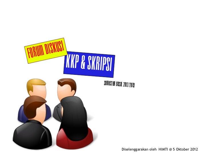 Forum Diskusi                KKP & Skripsi                          Semester Gasal 2012/2013                              ...
