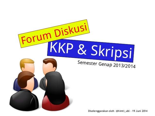 Diselenggarakan oleh @himti_ubl - 19 Juni 2014 KKP & Skripsi Forum Diskusi Semester Genap 2013/2014