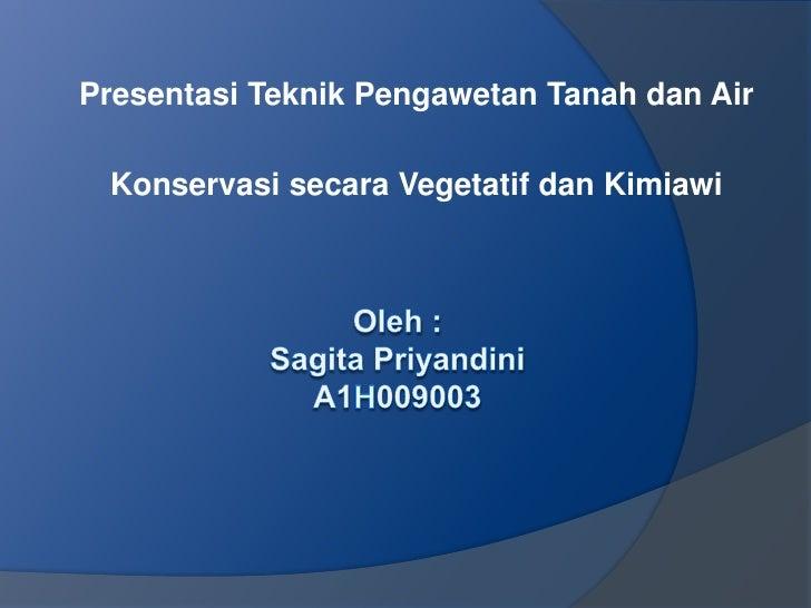 Presentasi Teknik Pengawetan Tanah dan Air Konservasi secara Vegetatif dan Kimiawi
