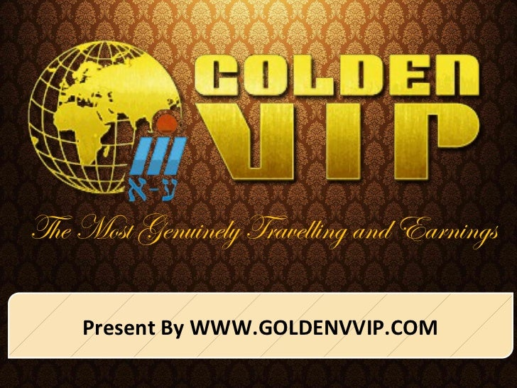 The Most Genuinely Travelling and Earnings    Present By WWW.GOLDENVVIP.COM