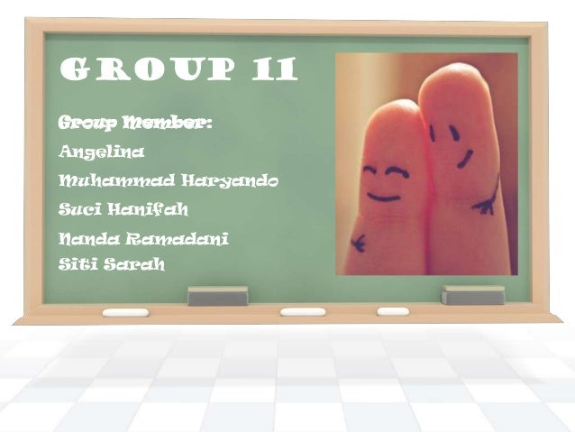 GROUP 11 Group Member:  Angelina Muhammad Haryando Suci Hanifah Nanda Ramadani Siti Sarah