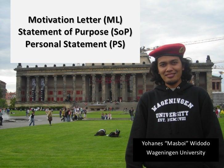 "Motivation  L etter  (ML) St atement of  P urpose  (SoP) Personal Statement (PS) Yohanes ""Masboi"" Widodo Wageningen Univer..."