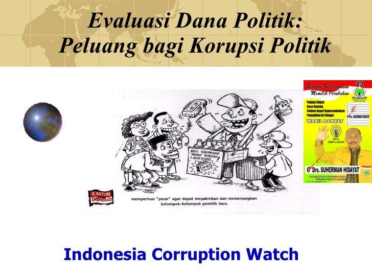Evaluasi Dana Politik: Peluang bagi Korupsi Politik Indonesia Corruption Watch