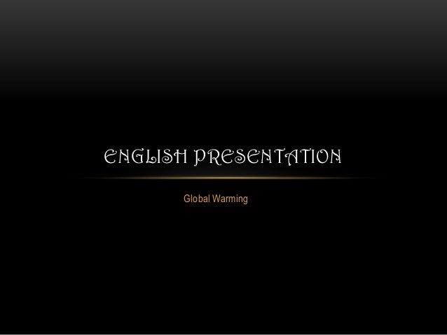 ENGLISH PRESENTATION Global Warming