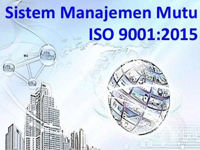 16/11/2016 16:48 1 Sistem Manajemen Mutu ISO 9001:2015