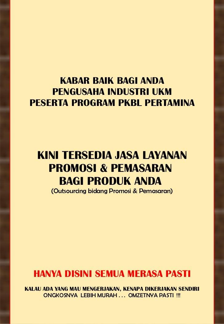 KABAR BAIK BAGI ANDA PENGUSAHA INDUSTRI UKM PESERTA PROGRAM PKBL PERTAMINA KINI TERSEDIA JASA LAYANAN PROMOSI & PEMASARAN ...
