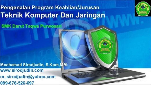 Pengenalan Program Keahlian/Jurusan Teknik Komputer Dan Jaringan SMK Darut Taqwa Purwosari www.sirodjudin.com m_sirodjudin...