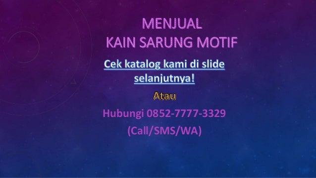 Hubungi 0852-7777-3329 (Call/SMS/WA)