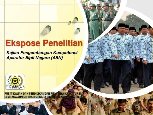 PUSAT KAJIAN DAN PENDIDIKAN DAN PELATIHAN APARATUR III LEMBAGAADMINISTRASI NEGARA (PKP2A III LAN) – SAMARINDA Ekspose Pene...