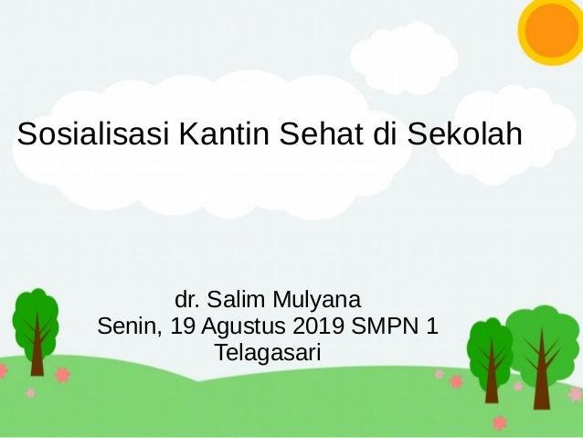 Sosialisasi Kantin Sehat di Sekolah dr. Salim Mulyana Senin, 19 Agustus 2019 SMPN 1 Telagasari