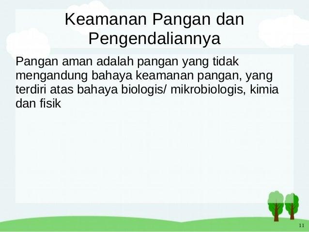 11 Keamanan Pangan dan Pengendaliannya Pangan aman adalah pangan yang tidak mengandung bahaya keamanan pangan, yang terdir...