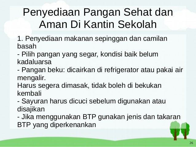 26 Penyediaan Pangan Sehat dan Aman Di Kantin Sekolah 1. Penyediaan makanan sepinggan dan camilan basah - Pilih pangan yan...