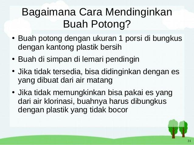 31 Bagaimana Cara Mendinginkan Buah Potong? ● Buah potong dengan ukuran 1 porsi di bungkus dengan kantong plastik bersih ●...