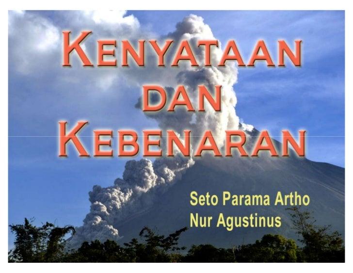 ReferensiReferensi utama:• Bagus, Lorens. 1991, Metafisika. Gramedia, Jakarta.• Snijders, Adelbert. 2006. Manusia & Kebena...