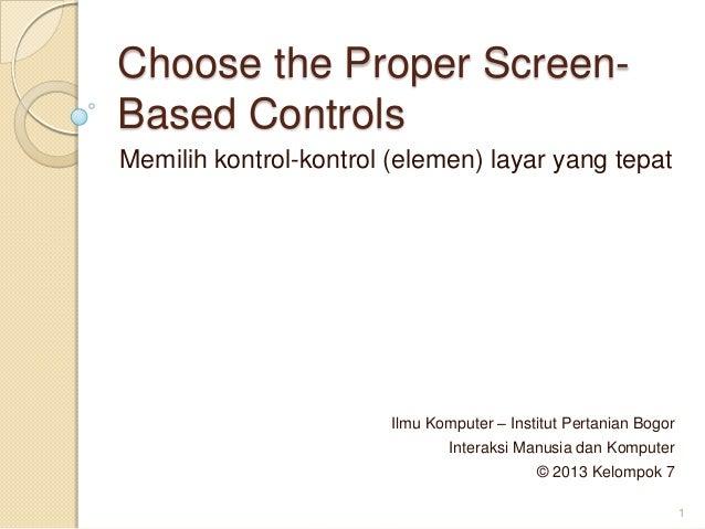 Choose the Proper Screen-Based ControlsMemilih kontrol-kontrol (elemen) layar yang tepatIlmu Komputer – Institut Pertanian...