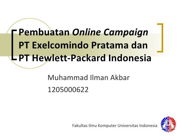 Pembuatan  Online Campaign  PT Exelcomindo Pratama dan PT Hewlett-Packard Indonesia Muhammad Ilman Akbar 1205000622 Fakult...