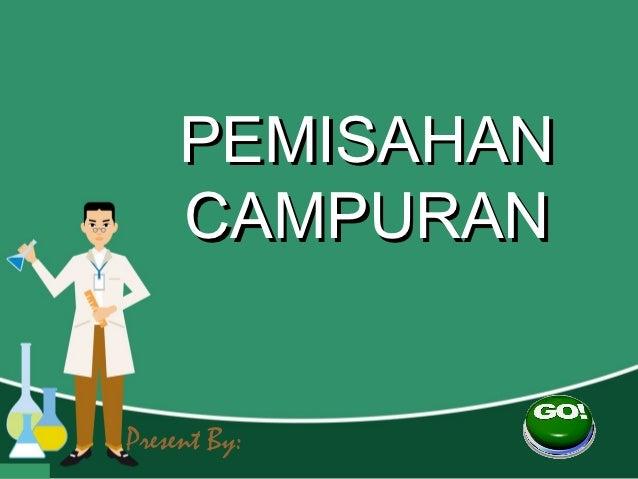 PEMISAHAN     CAMPURANPresent By: