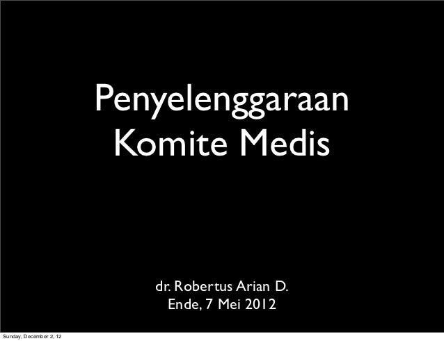 Penyelenggaraan                          Komite Medis                            dr. Robertus Arian D.                    ...
