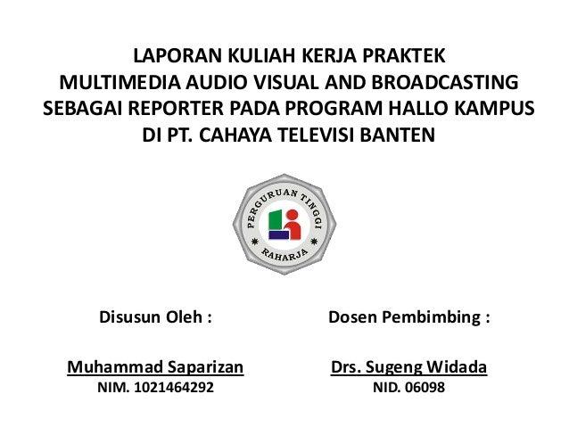 LAPORAN KULIAH KERJA PRAKTEK MULTIMEDIA AUDIO VISUAL AND BROADCASTING SEBAGAI REPORTER PADA PROGRAM HALLO KAMPUS DI PT. CA...