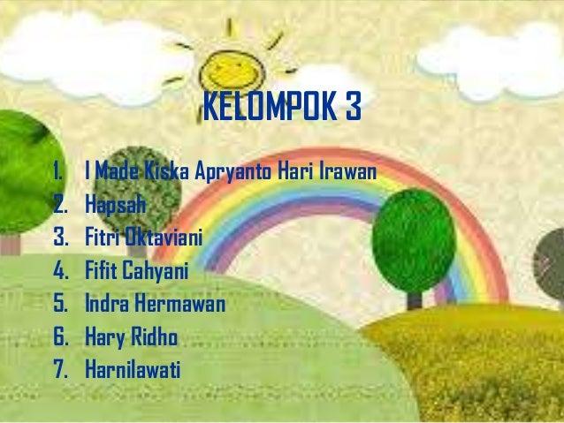 KELOMPOK 3 1. 2. 3. 4. 5. 6. 7.  I Made Kiska Apryanto Hari Irawan Hapsah Fitri Oktaviani Fifit Cahyani Indra Hermawan Har...