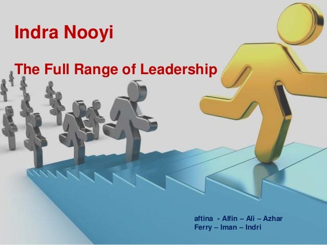 indra nooyi uses the full range of leadership Tune in to this podcast on leadership with best-selling author bill george  more  global set of leaders, much more diverse and spread across all age ranges  indira nooyi for example indra nooyi, who is the chairman and ceo of pepsico,  is an  to be your own person and to try to use your life to make a difference in  the.