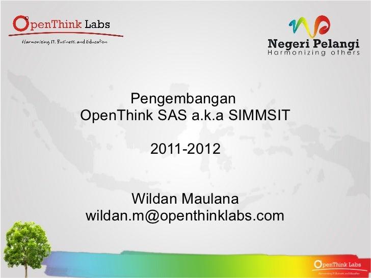 PengembanganOpenThink SAS a.k.a SIMMSIT        2011-2012       Wildan Maulanawildan.m@openthinklabs.com
