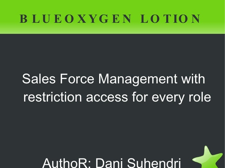 BLUEOXYGEN LOTION <ul>Sales Force Management with restriction access for every role AuthoR: Dani Suhendri  </ul>