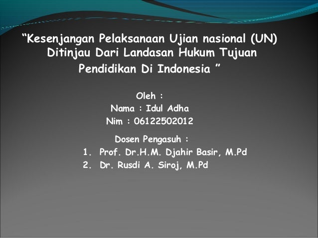 """Kesenjangan Pelaksanaan Ujian nasional (UN)    Ditinjau Dari Landasan Hukum Tujuan          Pendidikan Di Indonesia ""    ..."